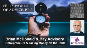 119: Words of Advice, Pt 2   Brian McDonald and Bay Advisory   Entrepreneurs and Taking Money off the Table