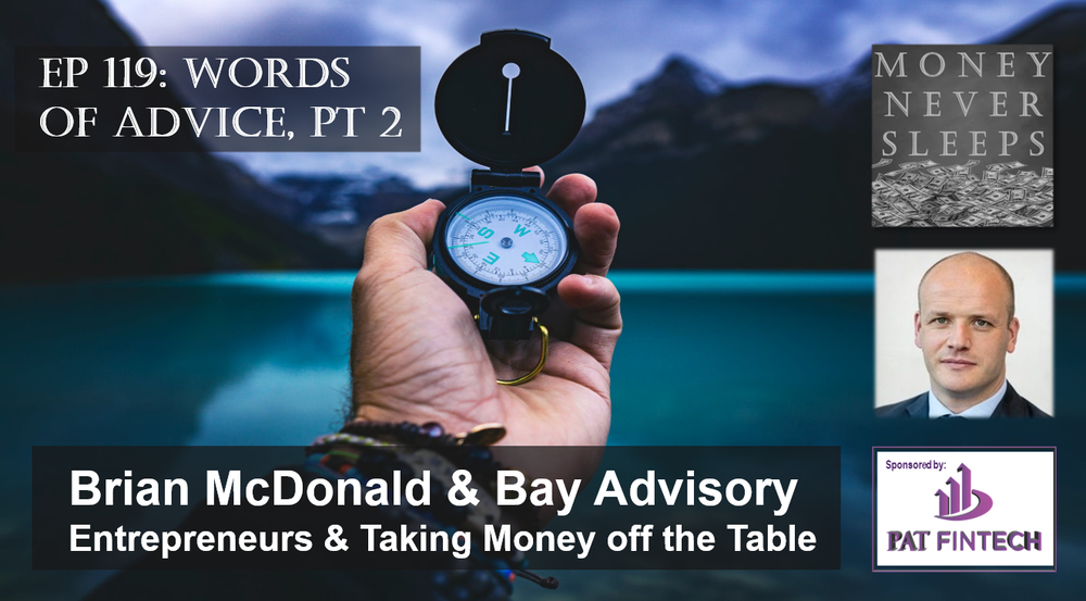 119: Words of Advice, Pt 2 | Brian McDonald and Bay Advisory | Entrepreneurs and Taking Money off the Table