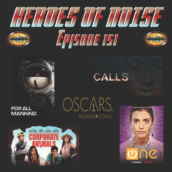 Episode 151- Oscar Nominations, For All Mankind (S1E1-2), Calls, The One, and Corporate Animals