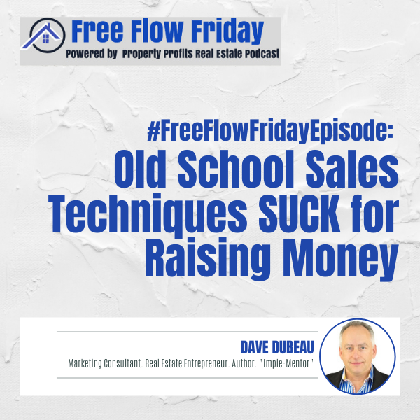 #FreeFlowFriday: Old School Sales Techniques SUCK for Raising Money with Dave Dubeau Image