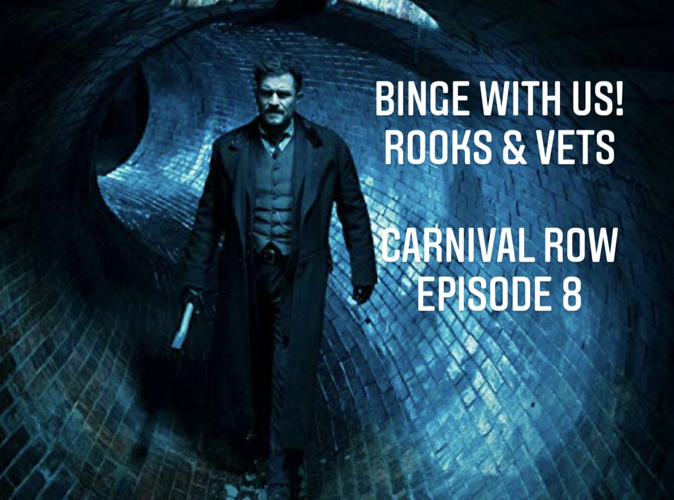 E70 Rooks & Vets! Carnival Row Episode 8