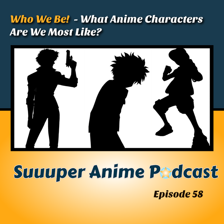 Who We Be - What Anime Character are we most like?  Ep. 58