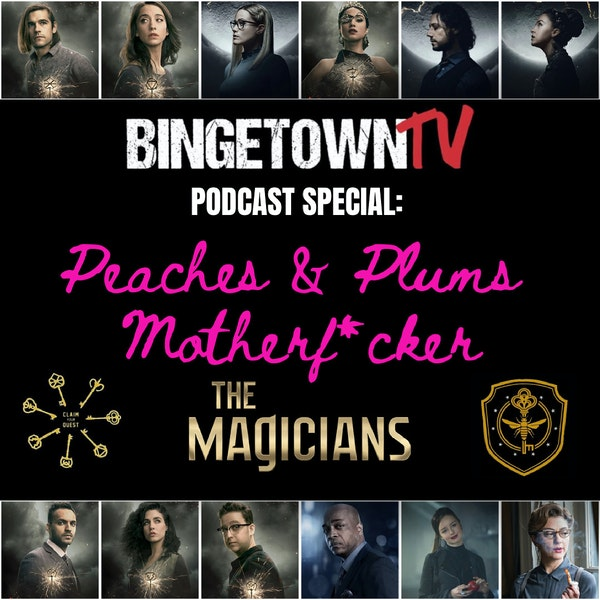 """E113 The Magicians """"Peaches & Plums"""" BingetownTV Special! Image"""