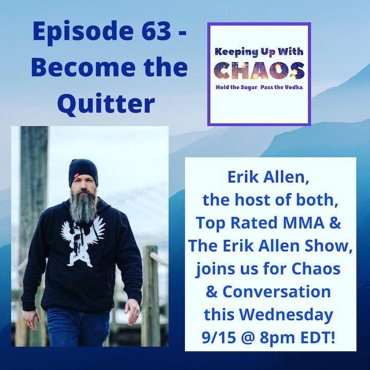 Episode 63 - Become the Quitter ~ Erik Allen