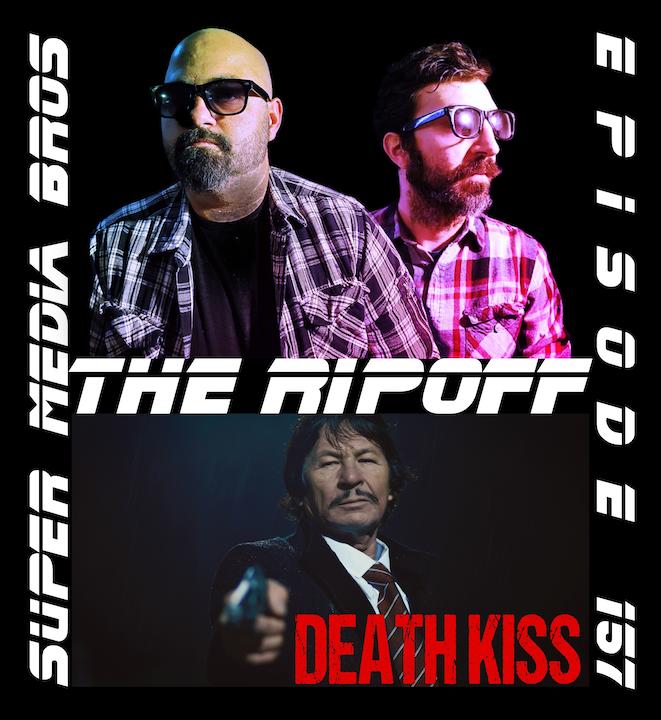 Death Kiss: The Ripoff (Ep. 157)