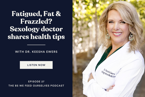 27. Fatigued, Fat & Frazzled? Sexology doctor shares health tips | Dr. Keesha Ewers