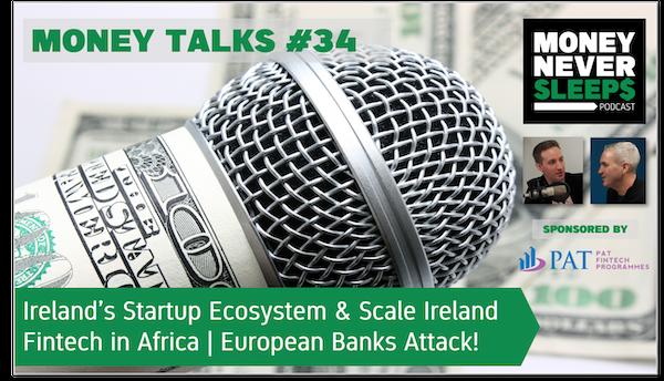 140: Money Talks #34: Ireland's Startup Ecosystem | Fintech in Africa | European Banks Attack!