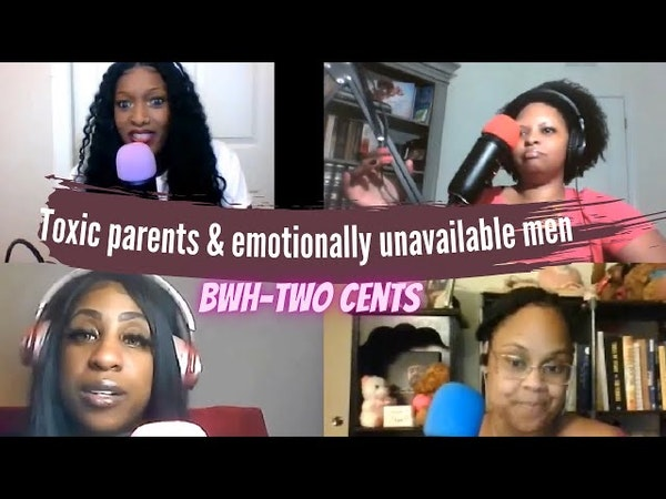 Toxic parents and emotionally unavailable men BWH-Two Cents