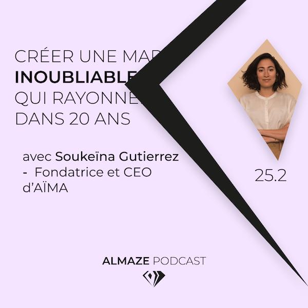 #25.2 Créer une marque inoubliable qui rayonnera encore dans 20 ans PARTIE 2 - Soukeïna Gutierrez