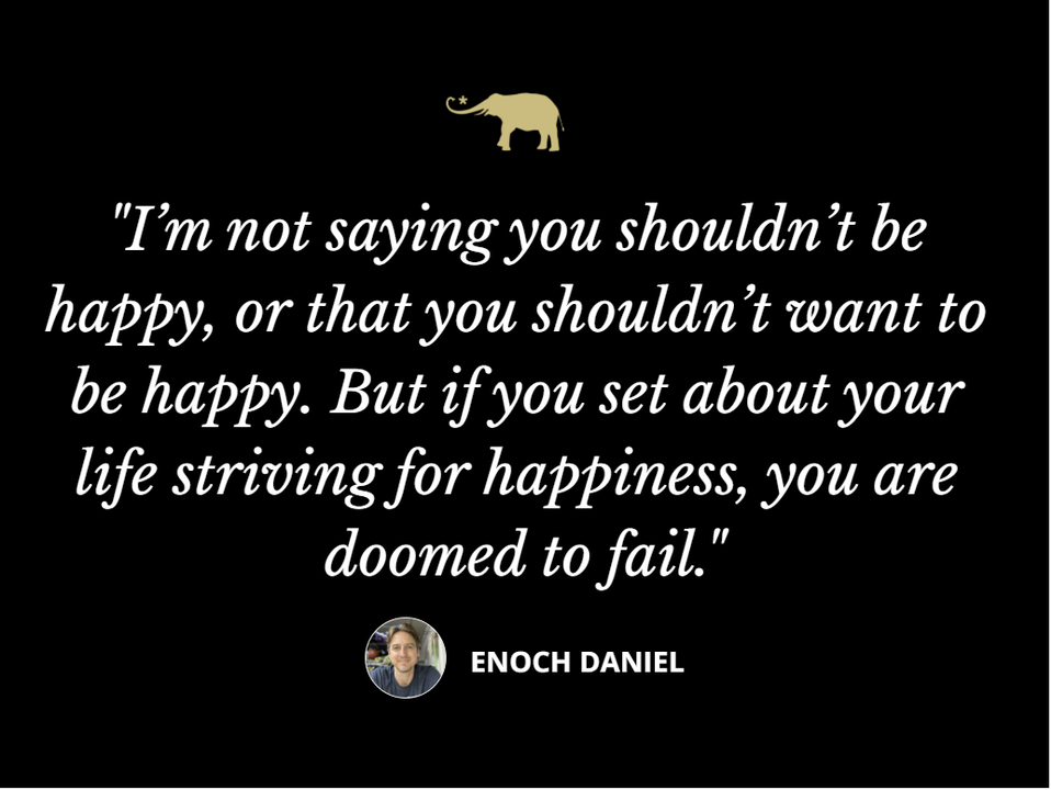 Happiness Isn't the Goal!
