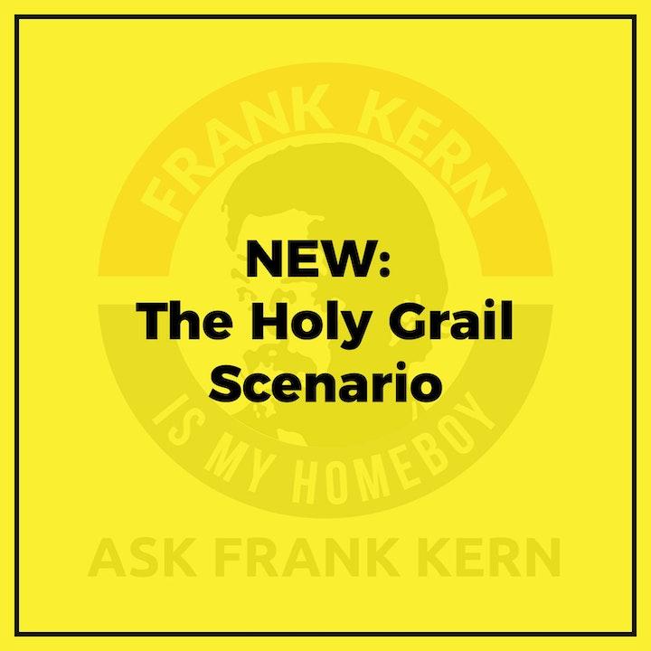 NEW: The Holy Grail Scenario