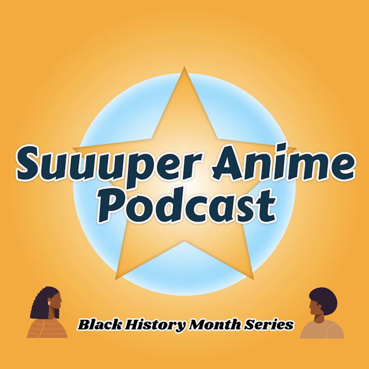 Suuuper Anime Black History Month Series