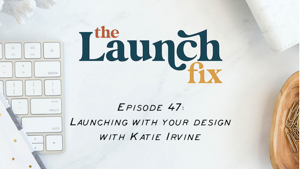 Launching with your design with Katie Irvine