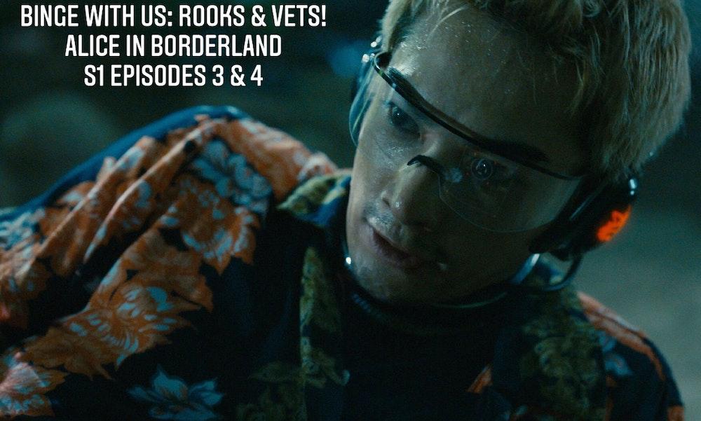 E112 Alice in Borderland Episodes 3-4 Rooks & Vets!