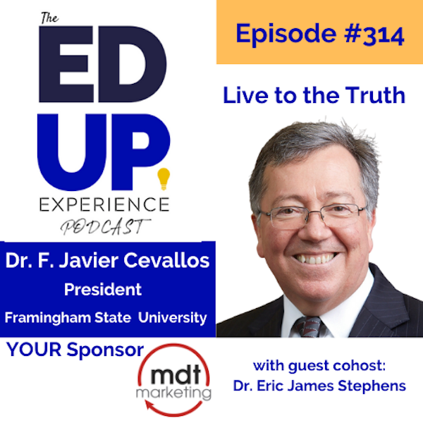 314: Live to the Truth - with Dr. F. Javier Cevallos, President, Framingham State University Image