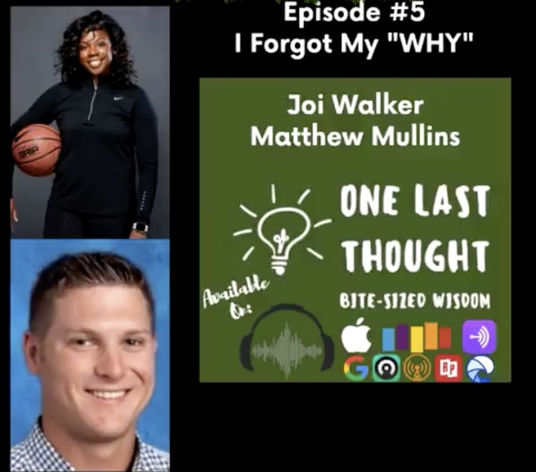 "I Forgot My ""WHY"" - Joi Walker, Matthew Mullins - Episode 05"