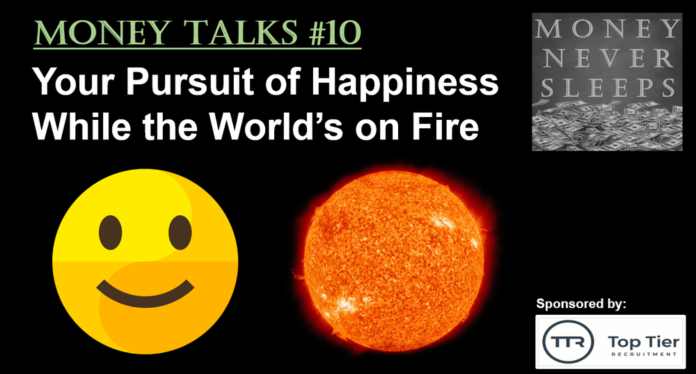 080: Money Talks #10:  Your Pursuit of Happiness While the World's on Fire