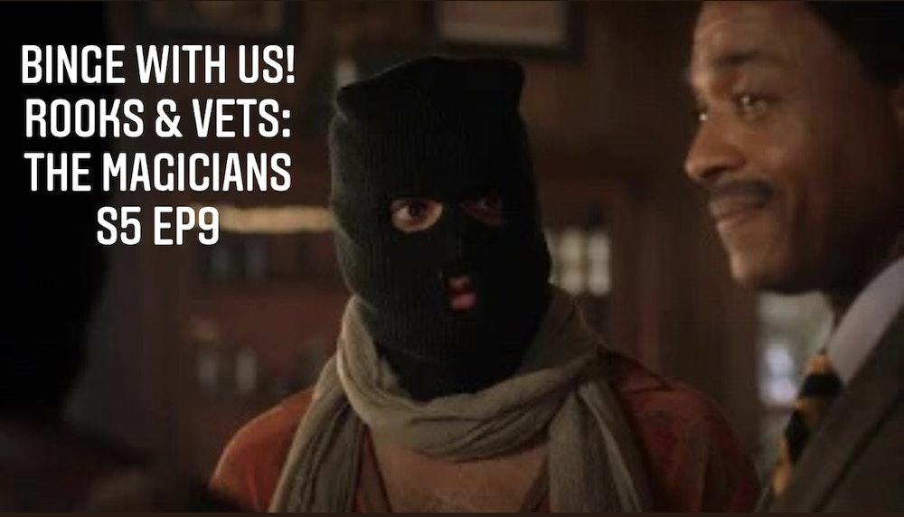 E90 Rooks & Vets! The Magicians Season 5 Episode 9 Recap & Review