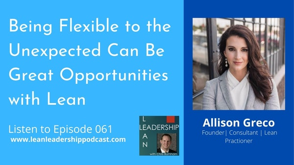 Episode 061: Allison Greco - Being Flexible to the Unexpected Can Be Great Opportunities with Lean