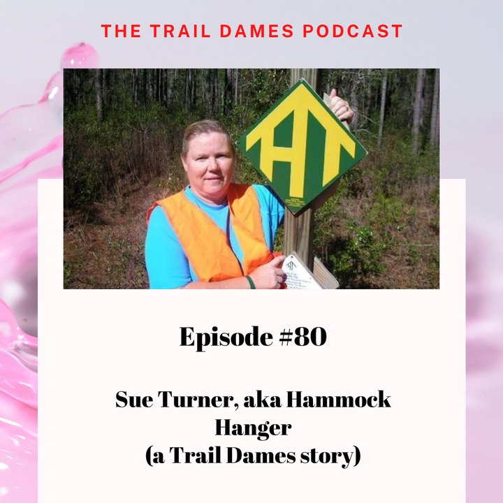 Episode #80 - Sue Turner aka Hammock Hanger (a Trail Dames story)