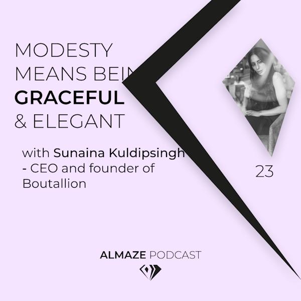 #23 Modesty means being graceful and elegant - Sunaina Kuldipsingh Image