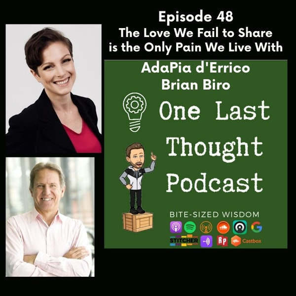 The Love We Fail to Share is the Only Pain We Live With - AdaPia d'Errico, Brian Biro - Episode 48