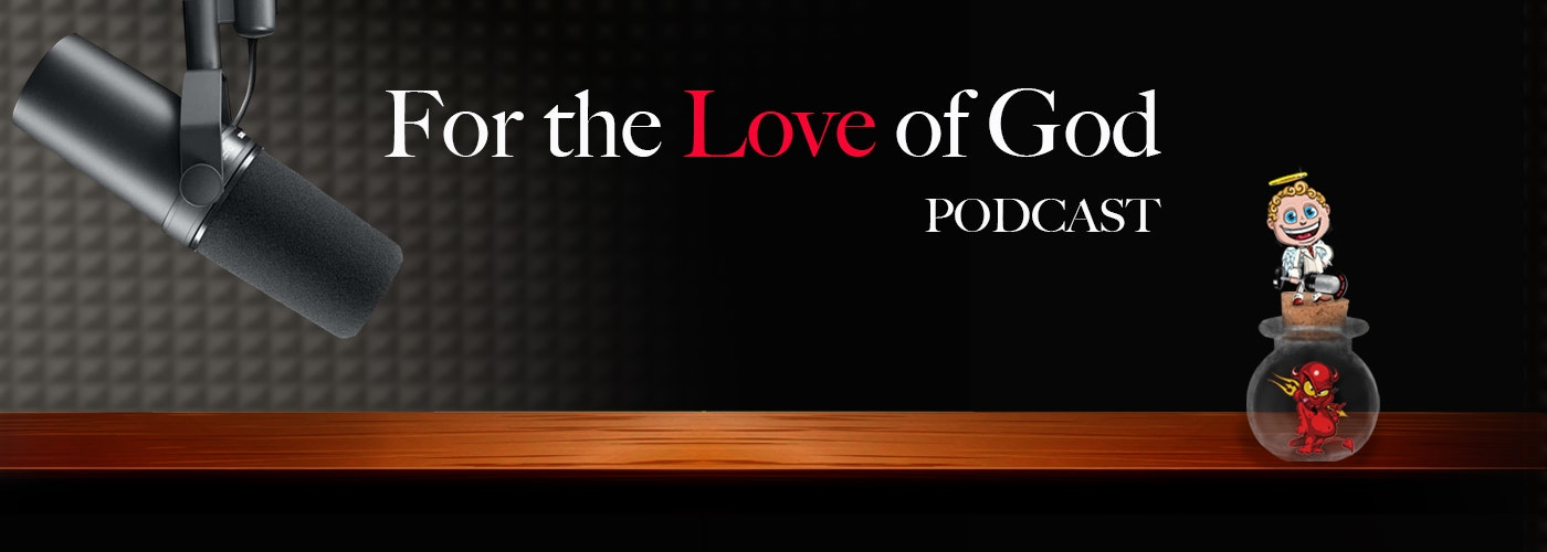 For the Love of God Podcast