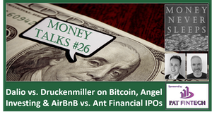 112: Money Talks #26   Dalio vs. Druckenmiller on Bitcoin   Angel Investing and Unit Economics   AirBnB vs. Ant Financial IPOs