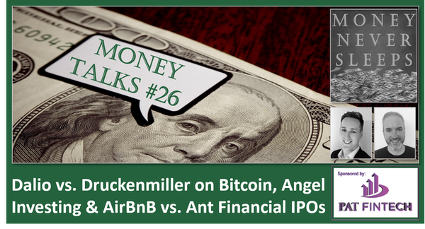 112: Money Talks #26 | Dalio vs. Druckenmiller on Bitcoin | Angel Investing and Unit Economics | AirBnB vs. Ant Financial IPOs Image