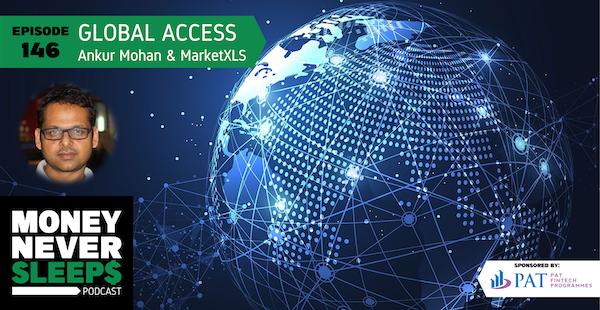 146: Global Access | Ankur Mohan and MarketXLS