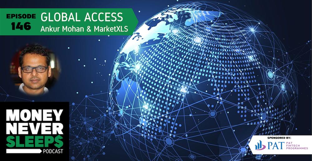 146: Global Access   Ankur Mohan and MarketXLS