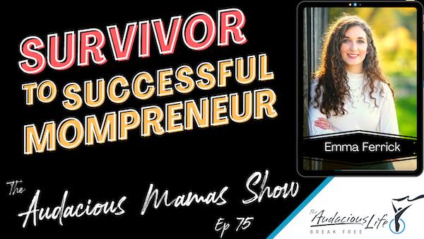 Survivor to Successful Mompreneur with Emma Ferrick - Ep 75 Image