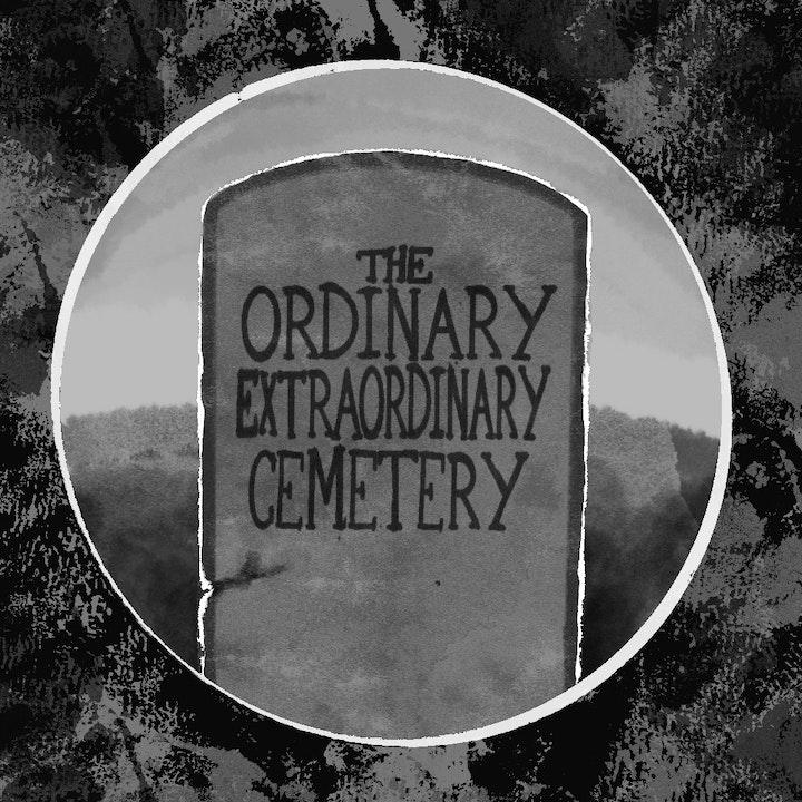 The Ordinary, Extraordinary Cemetery