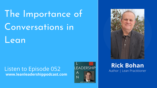Episode 052 : Rick Bohan - The Importance of Conversation in Lean