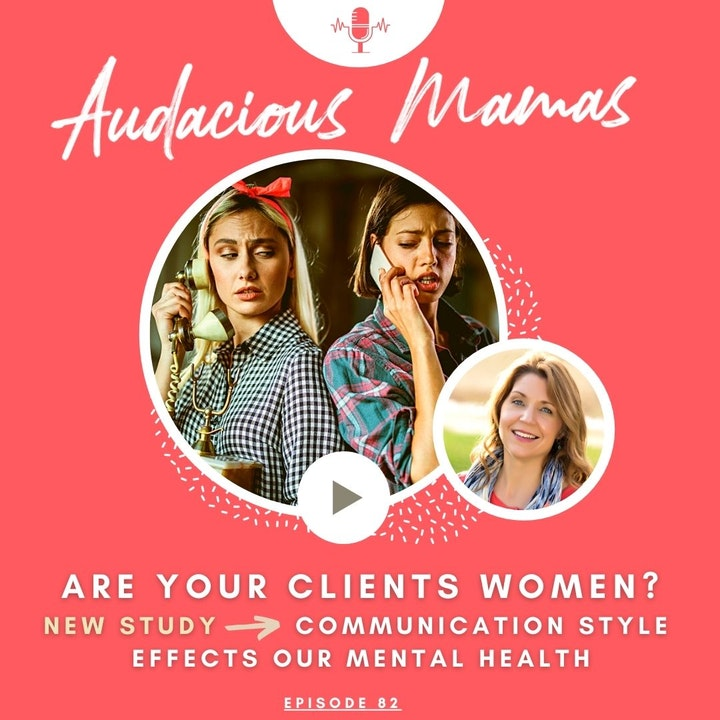 Are your clients women? New research study - communication  style effects our mental health Ep. 82