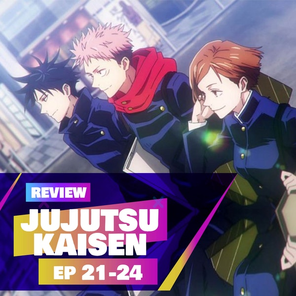 Jujutsu Kaisen (Episodes 21-24 FINAL) Review