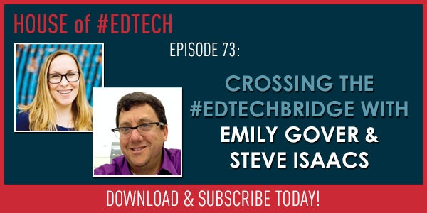 Crossing the #EdTechBridge with Emily Gover and Steve Isaacs - HoET073 Image