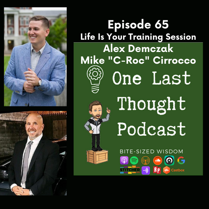 "Life Is Your Training Session - Alex Demczak, Mike ""C-Roc"" Cirrocco - Episode 65"