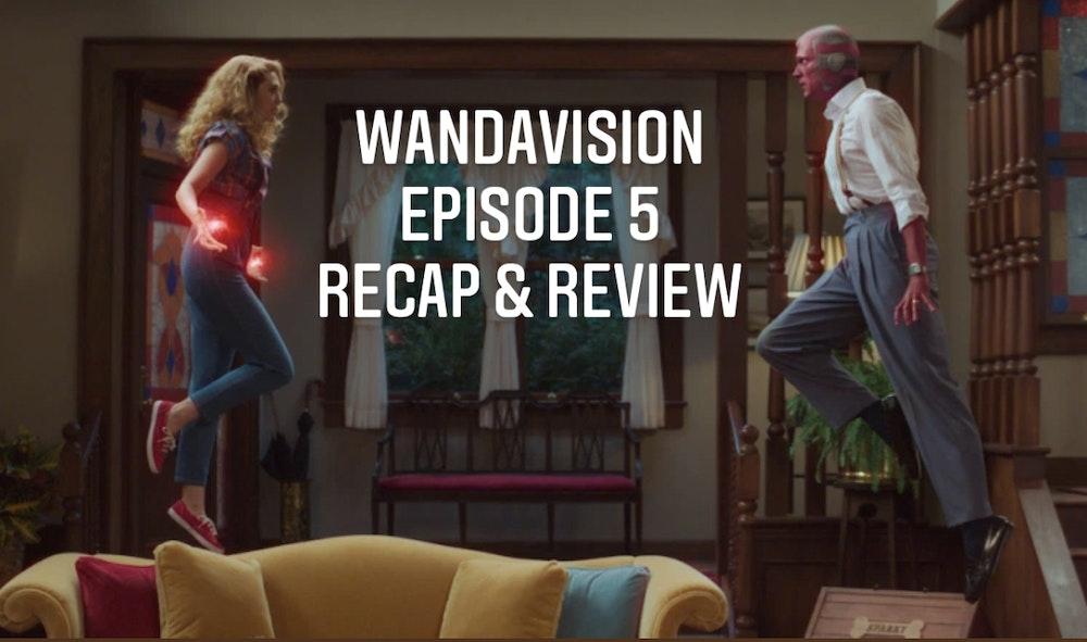 E84 WandaVision Episode 5 Recap & Review
