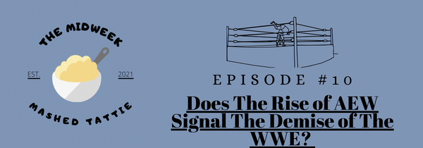 Episode 10 - Does The Rise of AEW Signal The Demise of WWE? Image