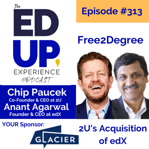 313: Free2Degree - with Chip Paucek, Co-Founder & CEO, 2U & Anant Agarwal, Founder & CEO, edX Image