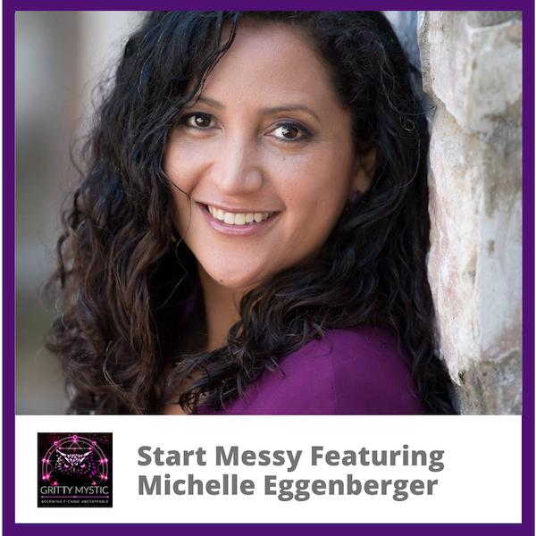 Start Messy Featuring Michelle Eggenberger