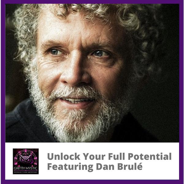 Unlock Your Full Potential Featuring Dan Brulé