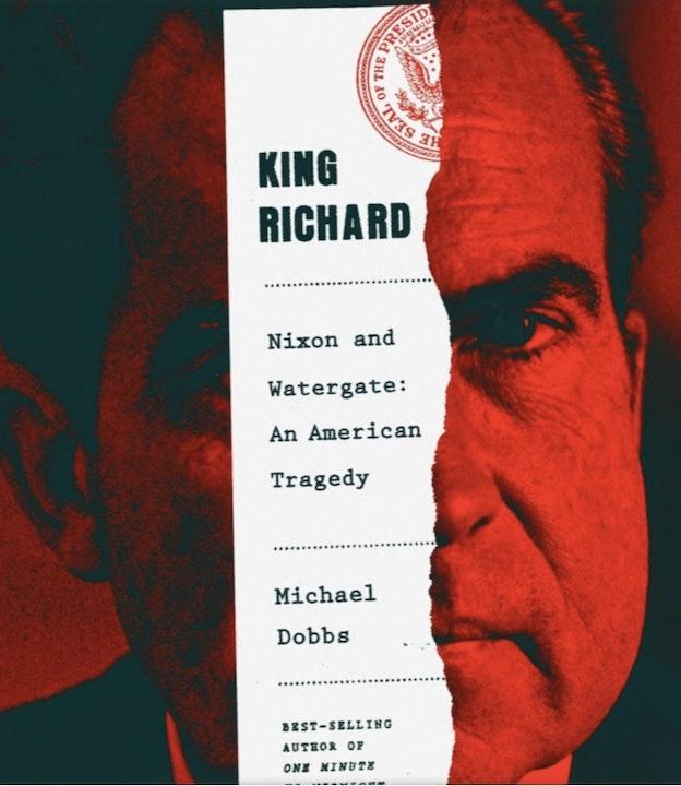 King Richard: Nixon and Watergate, An American Tragedy
