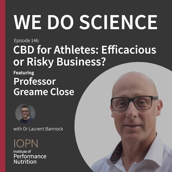 "#146 - ""CBD for Athletes: Efficacious or Risky Business?"" with Professor Graeme Close Image"