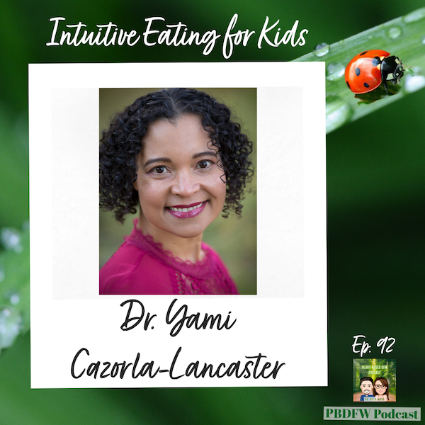 92: Kids Intuitive Eating, Healthy Food Approach & Wellness  |  Dr. Yami Cazorla-Lancaster Image