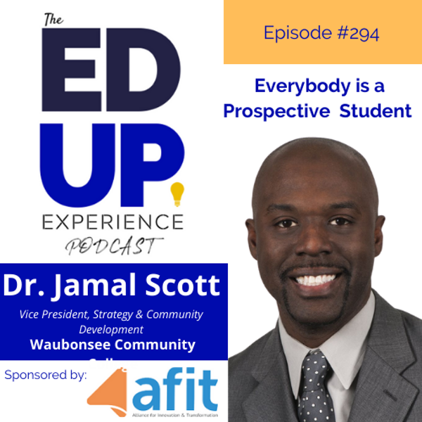 294: Everybody is a Prospective Student - with Dr. Jamal Scott, Vice President, Strategy & Community Development, Waubonsee Community College Image