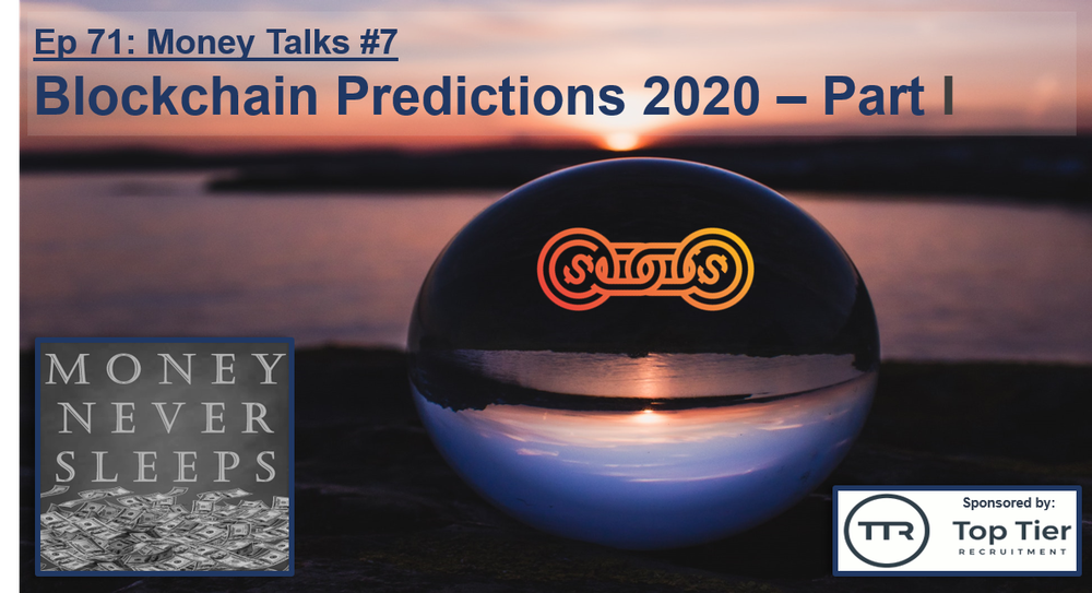 071: Money Talks #7:  Blockchain Predictions 2020 - Part I