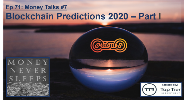 071: Money Talks #7:  Blockchain Predictions 2020 - Part I Image