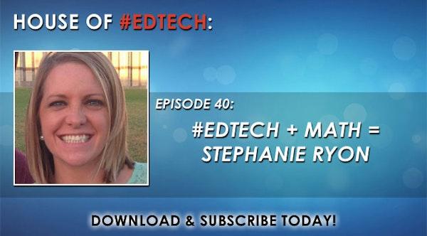 #EdTech + Math = Stephanie Ryon - HoET040 Image